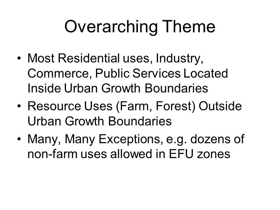 Overarching Theme Most Residential uses, Industry, Commerce, Public Services Located Inside Urban Growth Boundaries.