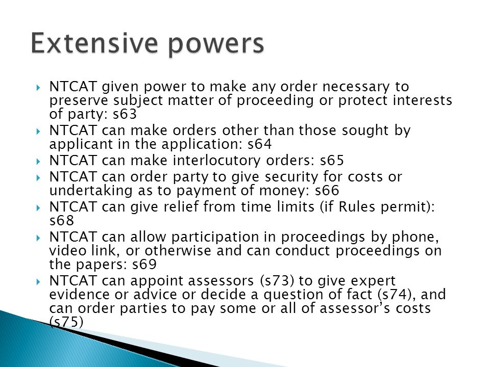 Extensive powers NTCAT given power to make any order necessary to preserve subject matter of proceeding or protect interests of party: s63.