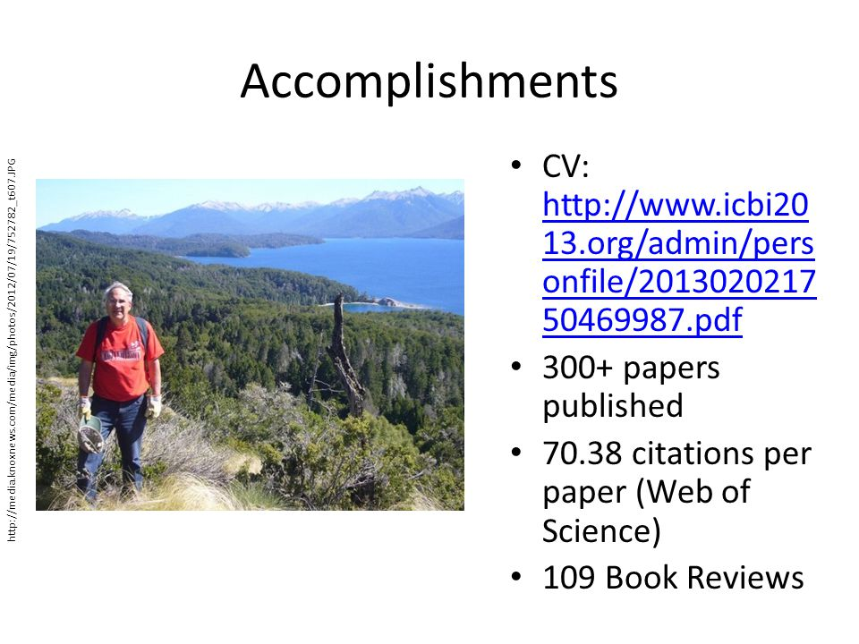 Accomplishments CV: http://www.icbi2013.org/admin/personfile/201302021750469987.pdf. 300+ papers published.