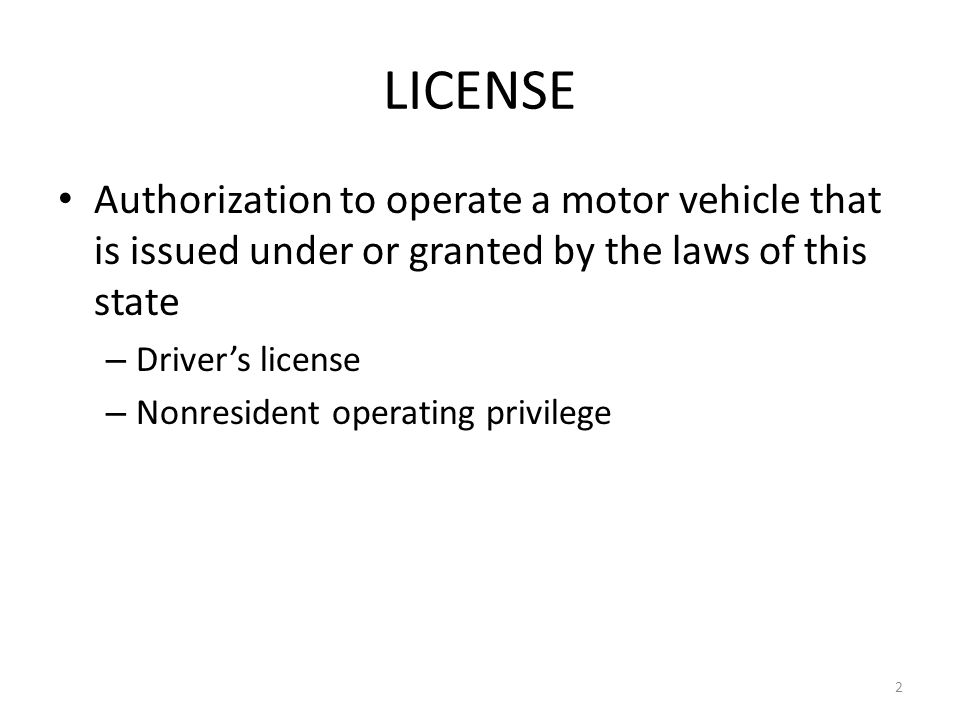 LICENSE Authorization to operate a motor vehicle that is issued under or granted by the laws of this state.