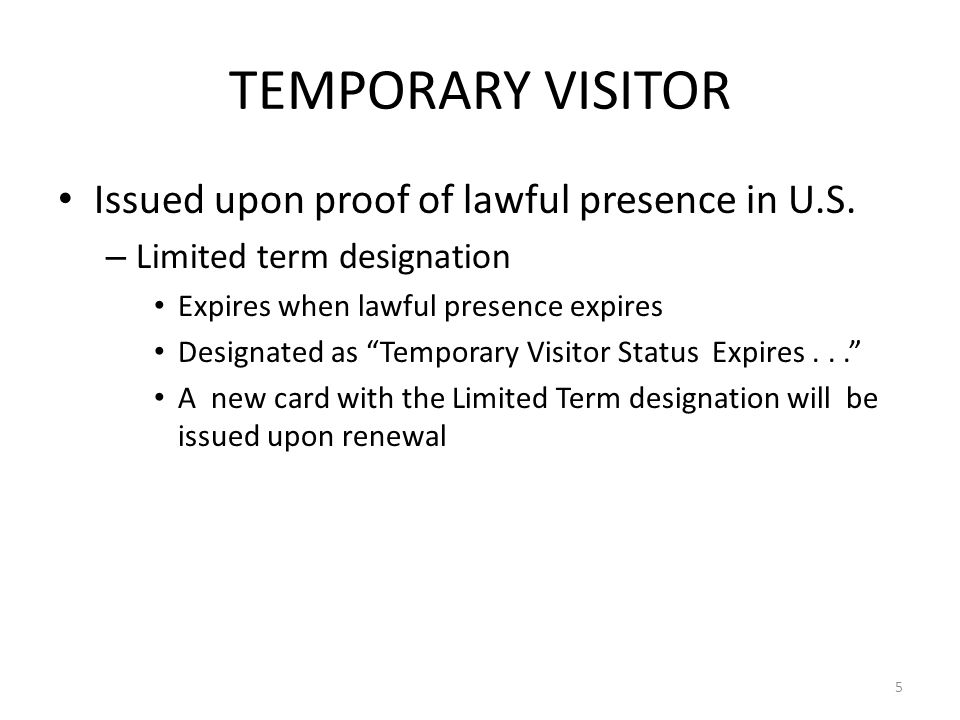 TEMPORARY VISITOR Issued upon proof of lawful presence in U.S.