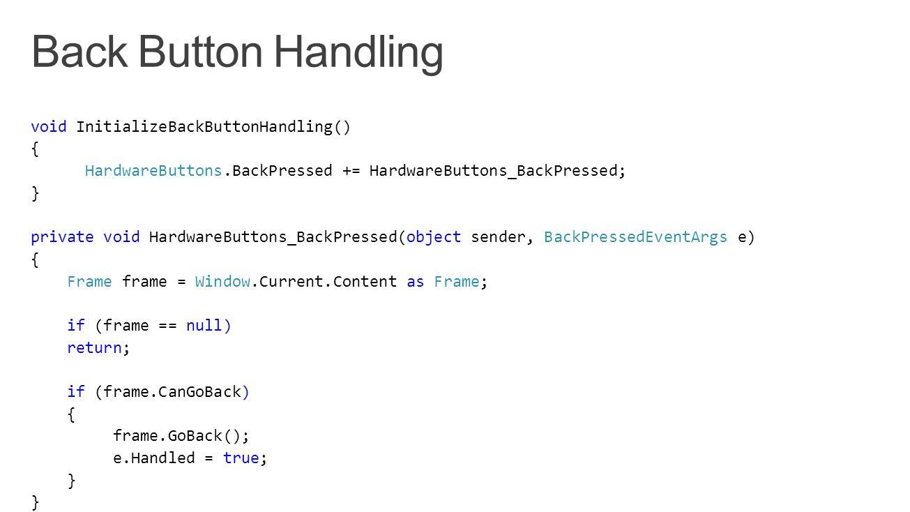 Back Button Handling void InitializeBackButtonHandling() {