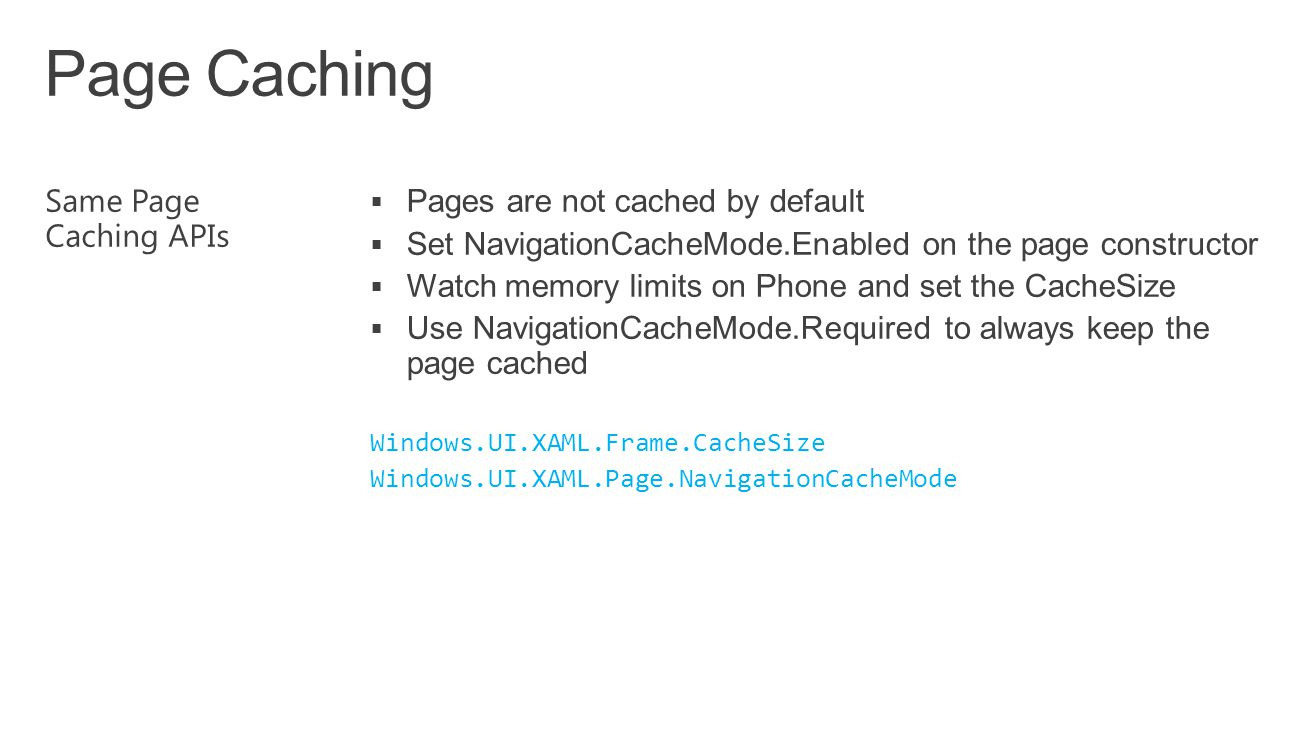 Page Caching Same Page Caching APIs Pages are not cached by default
