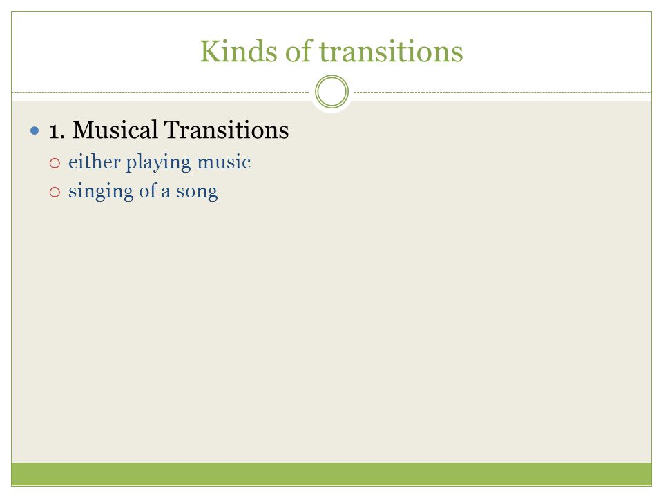 Kinds of transitions 1. Musical Transitions either playing music