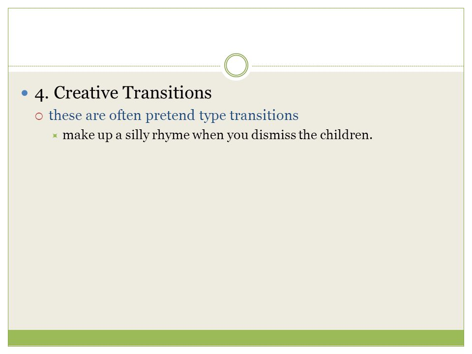 4. Creative Transitions these are often pretend type transitions