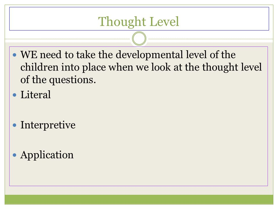 Thought Level WE need to take the developmental level of the children into place when we look at the thought level of the questions.