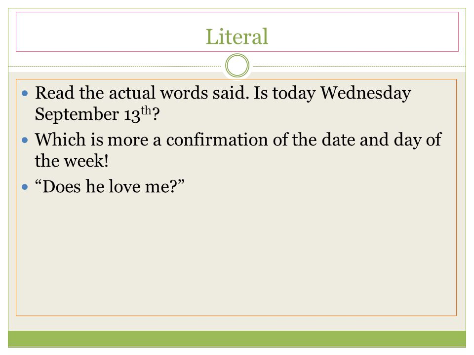 Literal Read the actual words said. Is today Wednesday September 13th