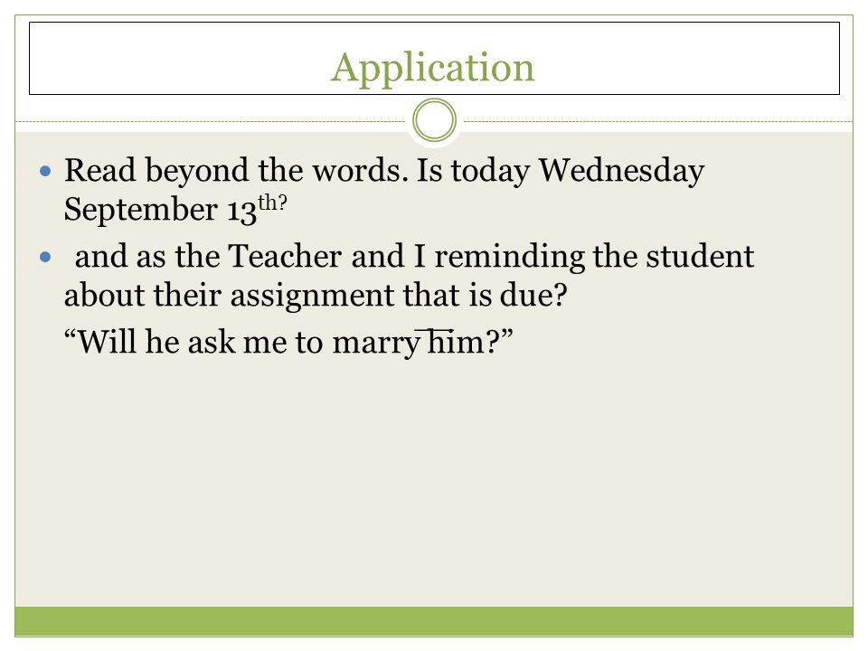 Application Read beyond the words. Is today Wednesday September 13th