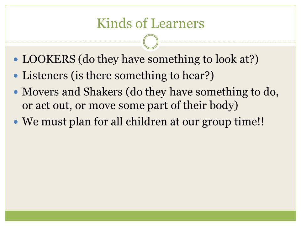 Kinds of Learners LOOKERS (do they have something to look at )