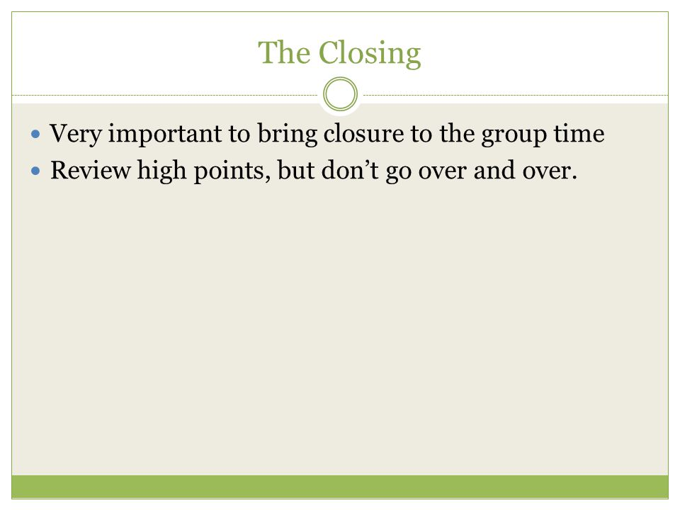 The Closing Very important to bring closure to the group time