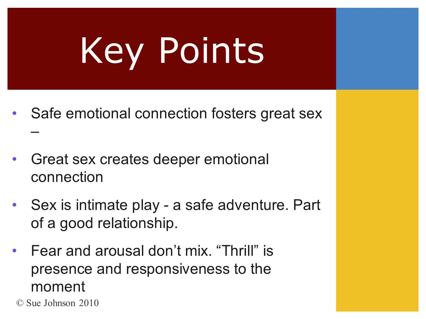 Key Points Safe emotional connection fosters great sex –
