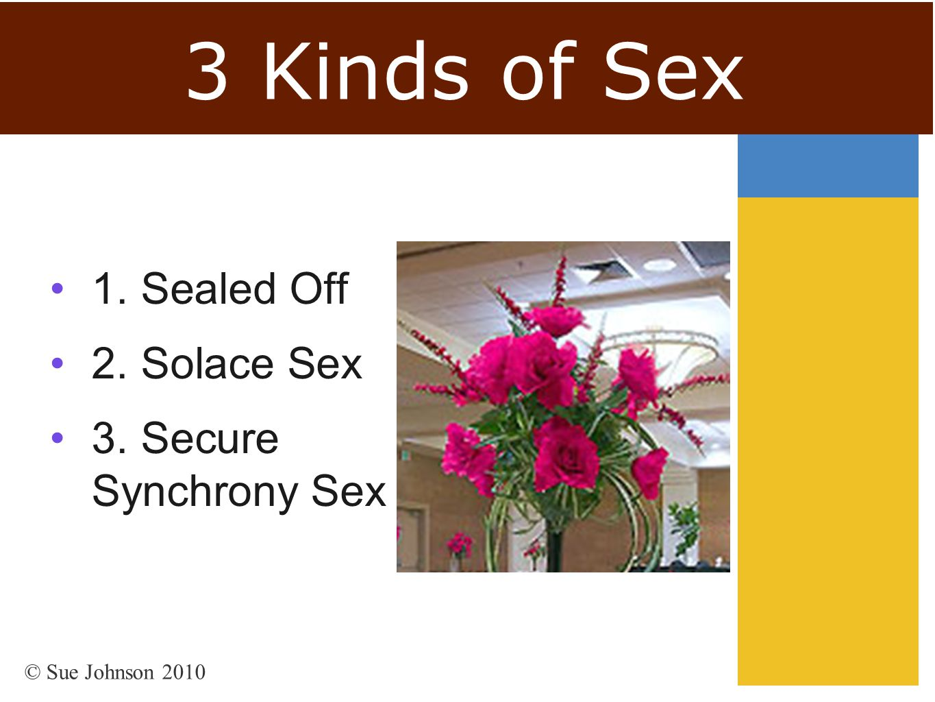 3 Kinds of Sex 1. Sealed Off 2. Solace Sex 3. Secure Synchrony Sex
