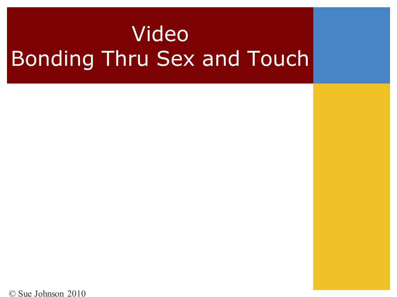 Video Bonding Thru Sex and Touch