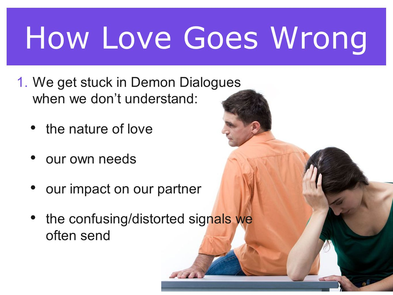 How Love Goes Wrong We get stuck in Demon Dialogues when we don't understand: the nature of love.