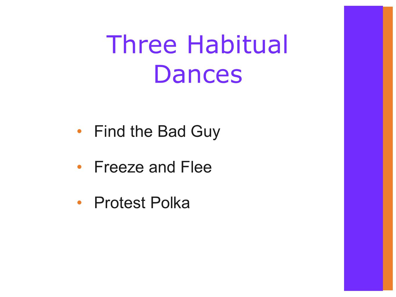 Three Habitual Dances Find the Bad Guy Freeze and Flee Protest Polka
