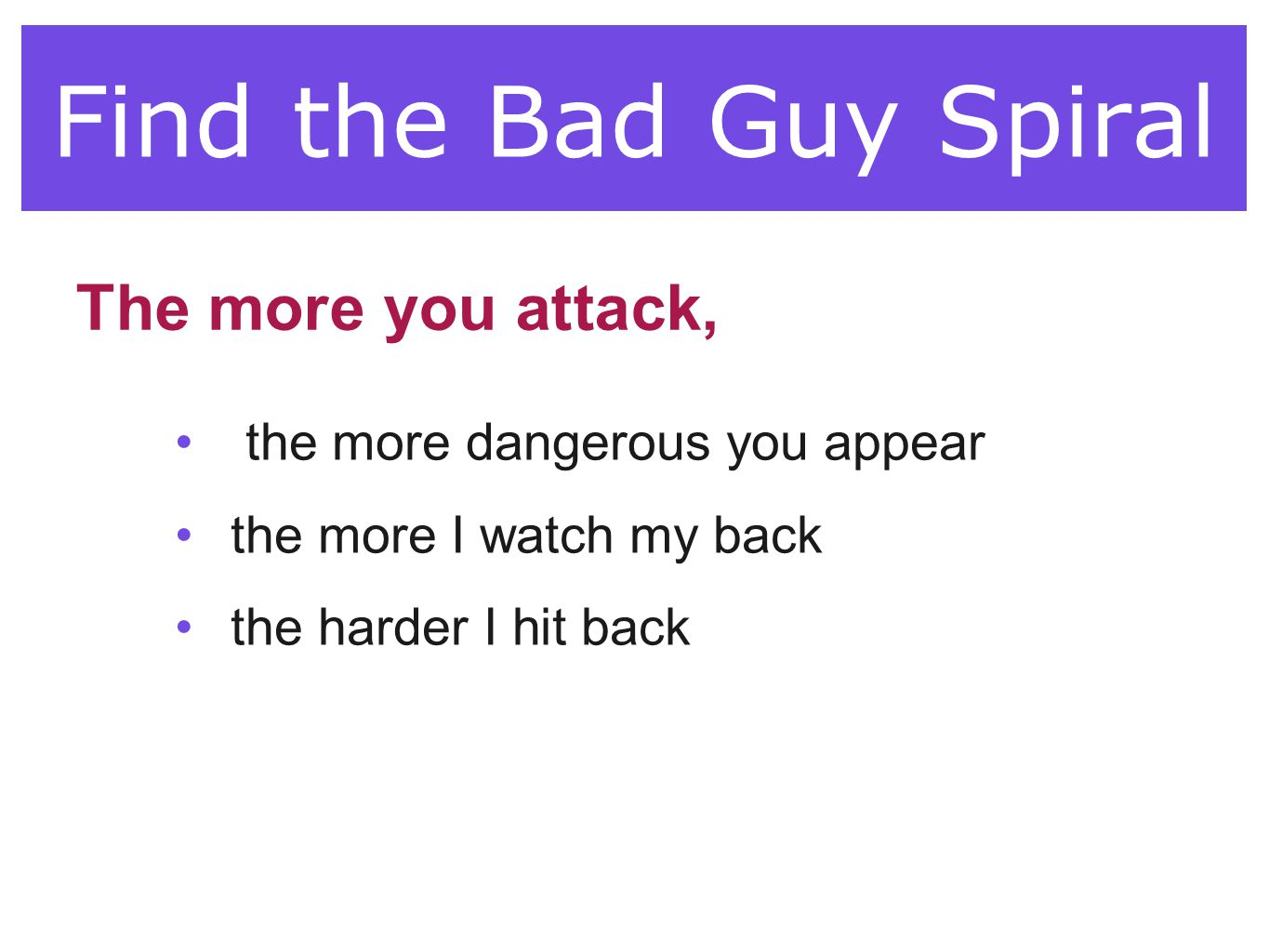 Find the Bad Guy Spiral The more you attack,