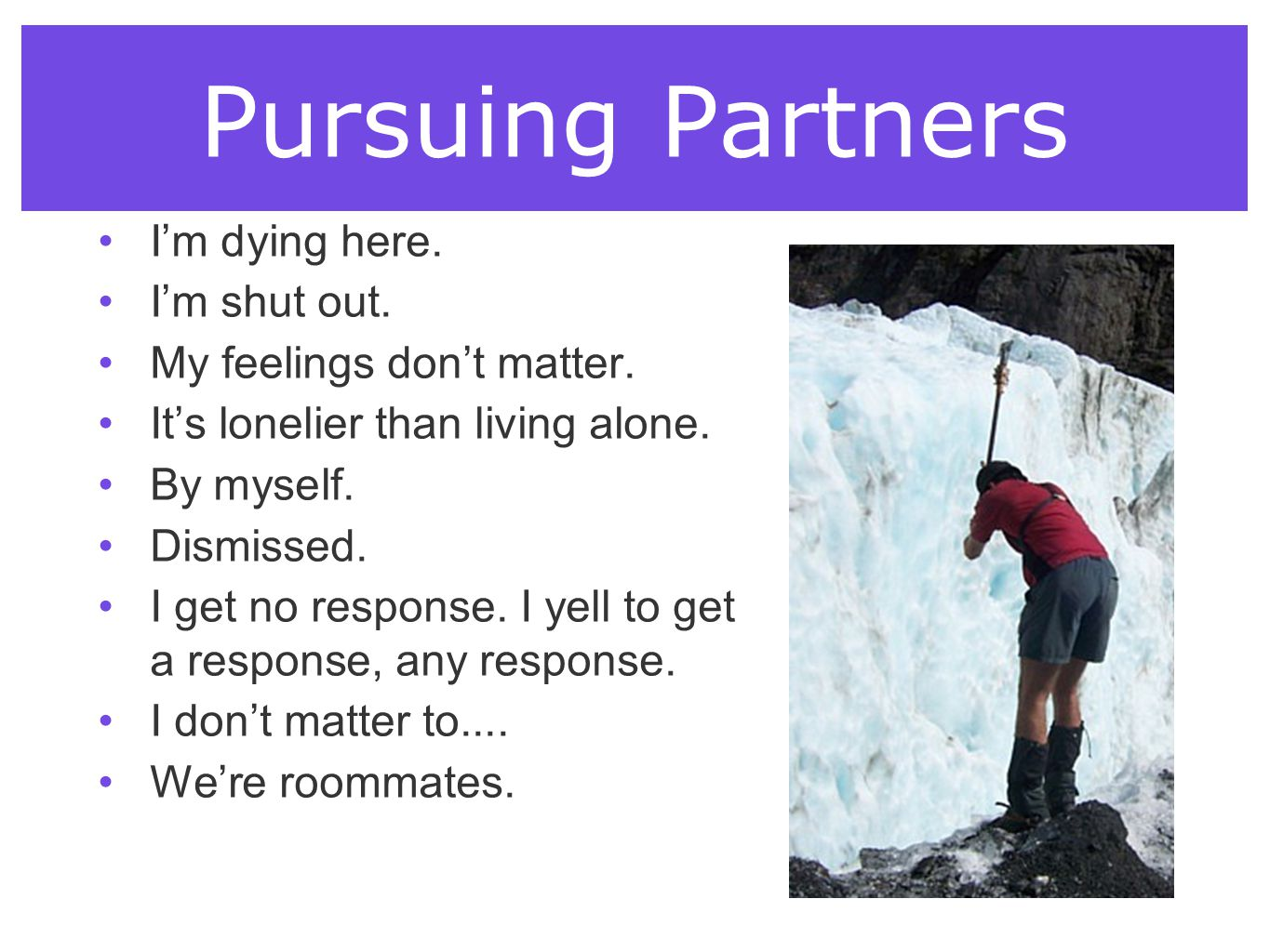 Pursuing Partners I'm dying here. I'm shut out.