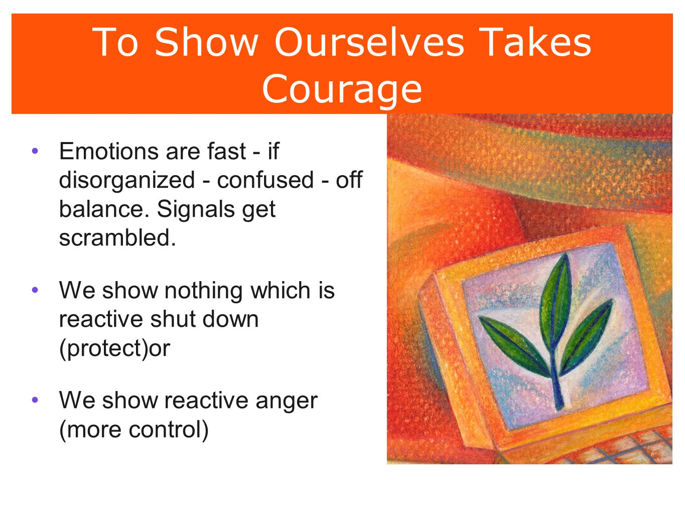 To Show Ourselves Takes Courage
