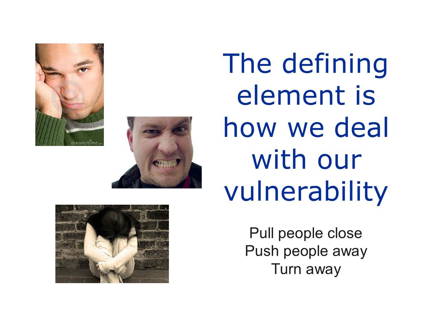 The defining element is how we deal with our vulnerability