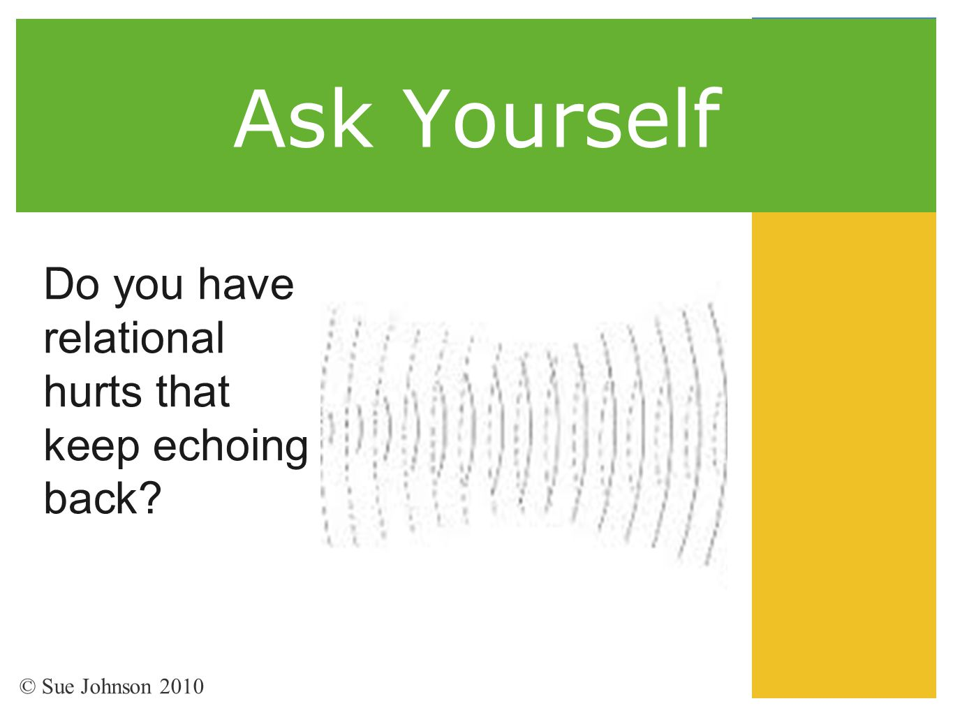 Ask Yourself Do you have relational hurts that keep echoing back