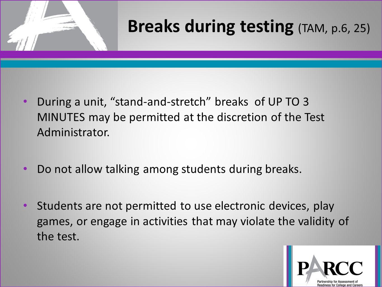 Breaks during testing (TAM, p.6, 25)