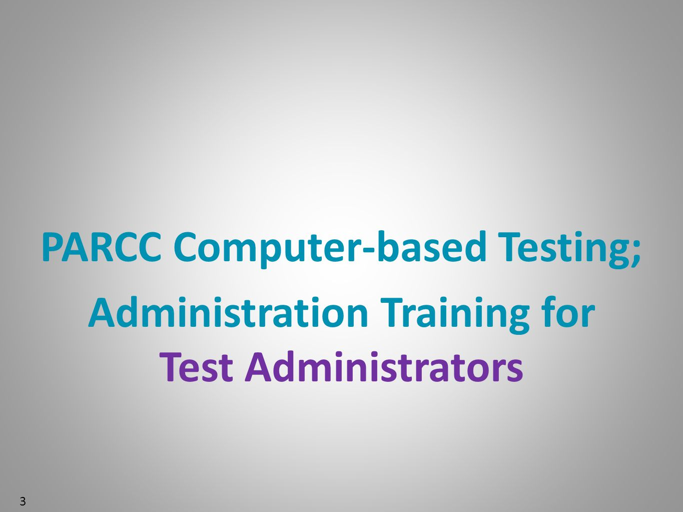 PARCC Computer-based Testing; Administration Training for