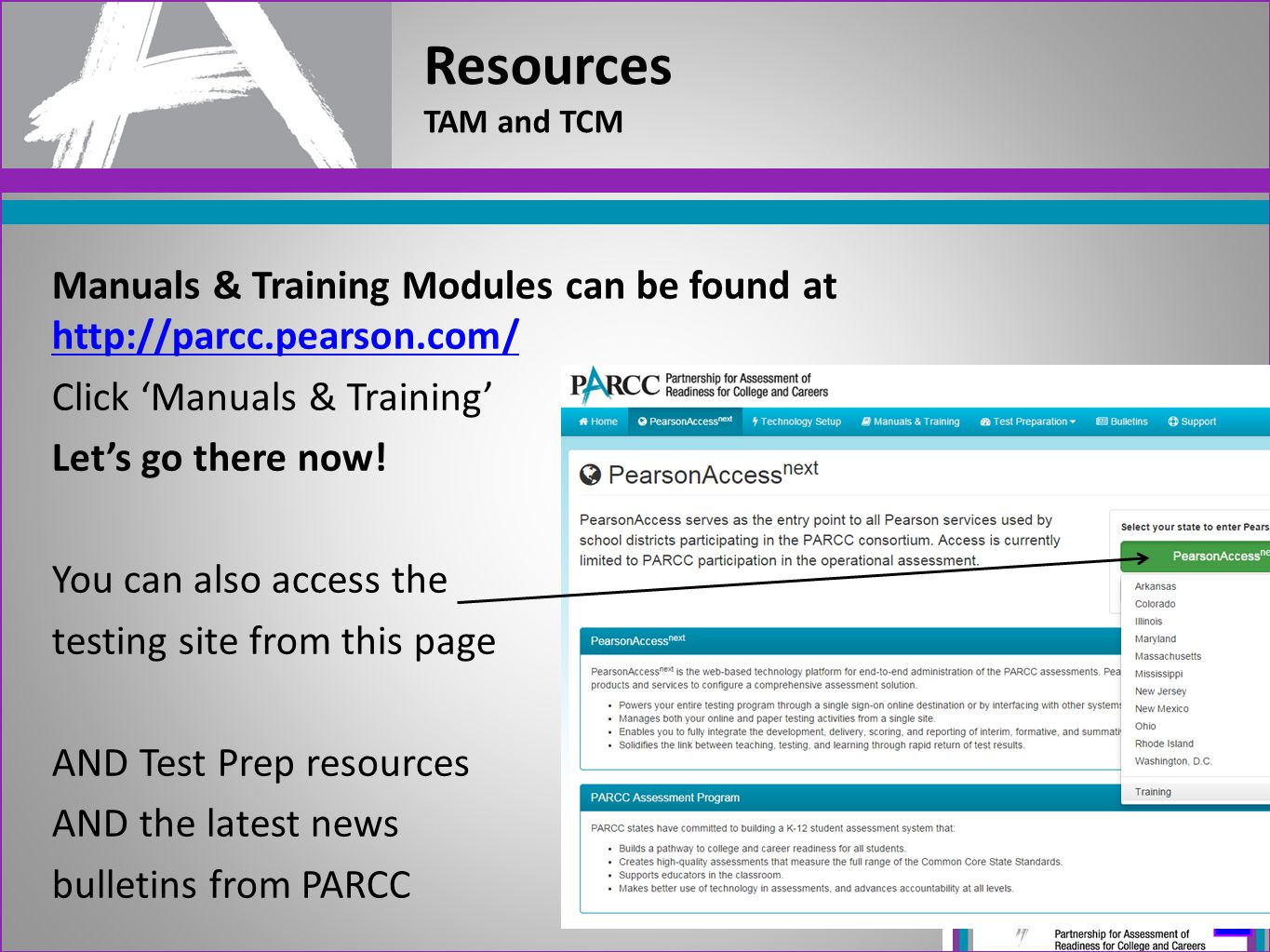 Resources TAM and TCM Manuals & Training Modules can be found at http://parcc.pearson.com/ Click 'Manuals & Training'