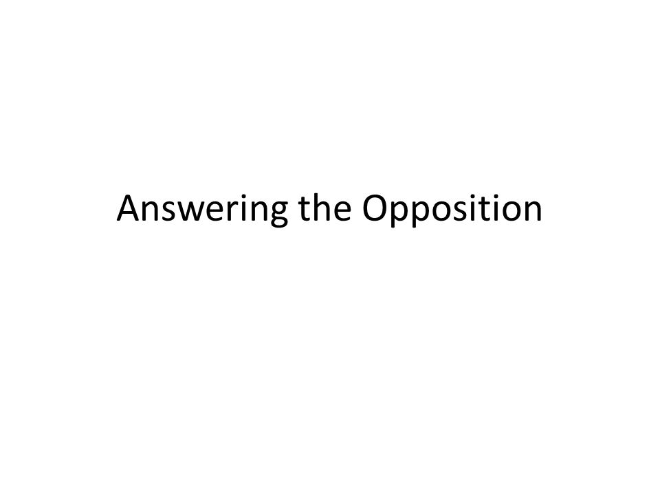 Answering the Opposition