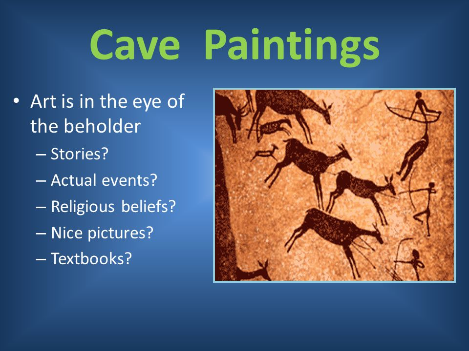 Cave Paintings Art is in the eye of the beholder Stories