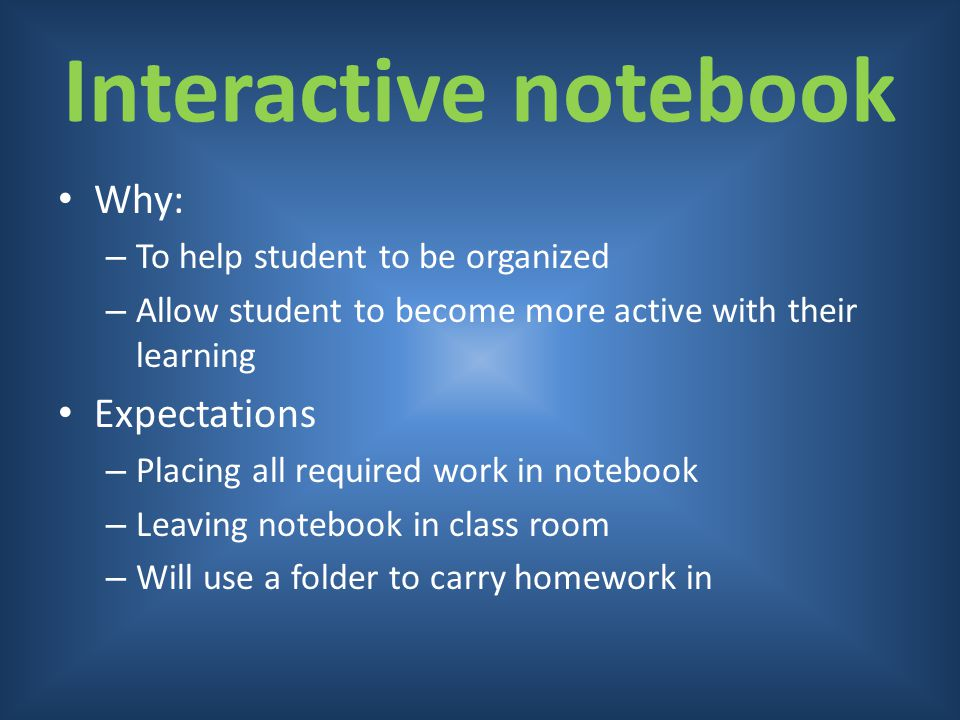 Interactive notebook Why: Expectations To help student to be organized