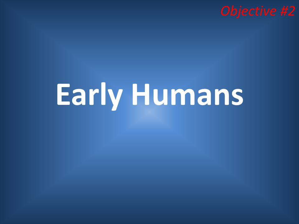 Objective #2 Early Humans