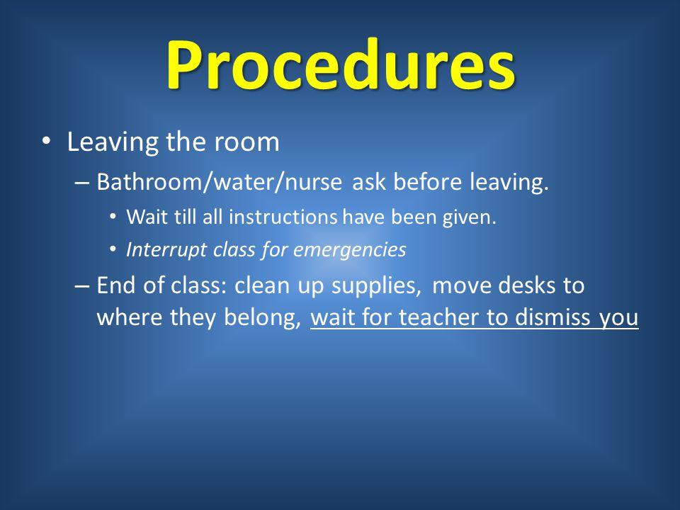 Procedures Leaving the room Bathroom/water/nurse ask before leaving.