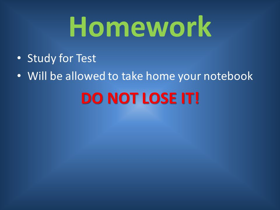 Homework DO NOT LOSE IT! Study for Test