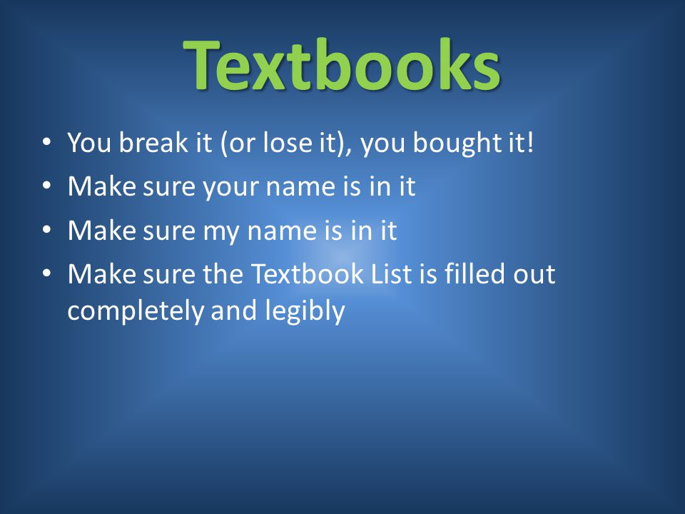 Textbooks You break it (or lose it), you bought it!