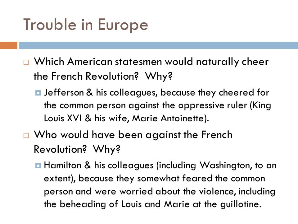 Trouble in Europe Which American statesmen would naturally cheer the French Revolution Why