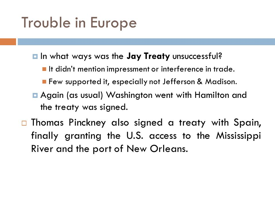 Trouble in Europe In what ways was the Jay Treaty unsuccessful It didn't mention impressment or interference in trade.