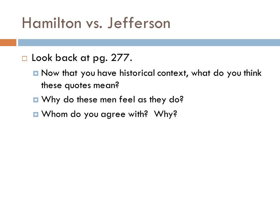 Hamilton vs. Jefferson Look back at pg. 277.