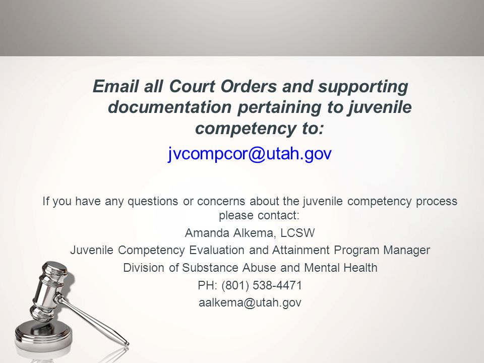 Email all Court Orders and supporting documentation pertaining to juvenile competency to: