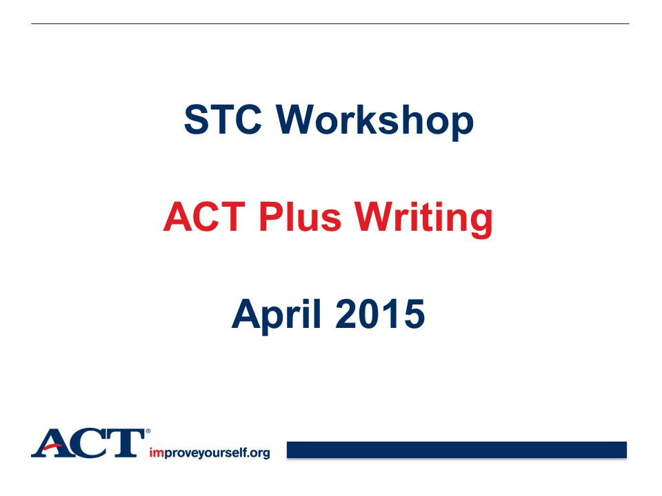 STC Workshop ACT Plus Writing April 2015