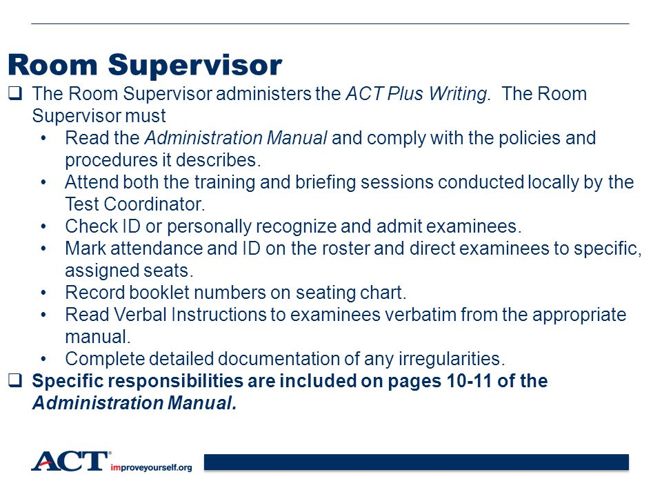Room Supervisor The Room Supervisor administers the ACT Plus Writing. The Room Supervisor must.