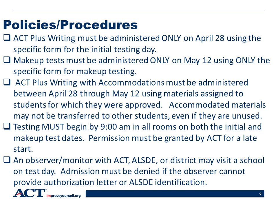 Policies/Procedures ACT Plus Writing must be administered ONLY on April 28 using the specific form for the initial testing day.