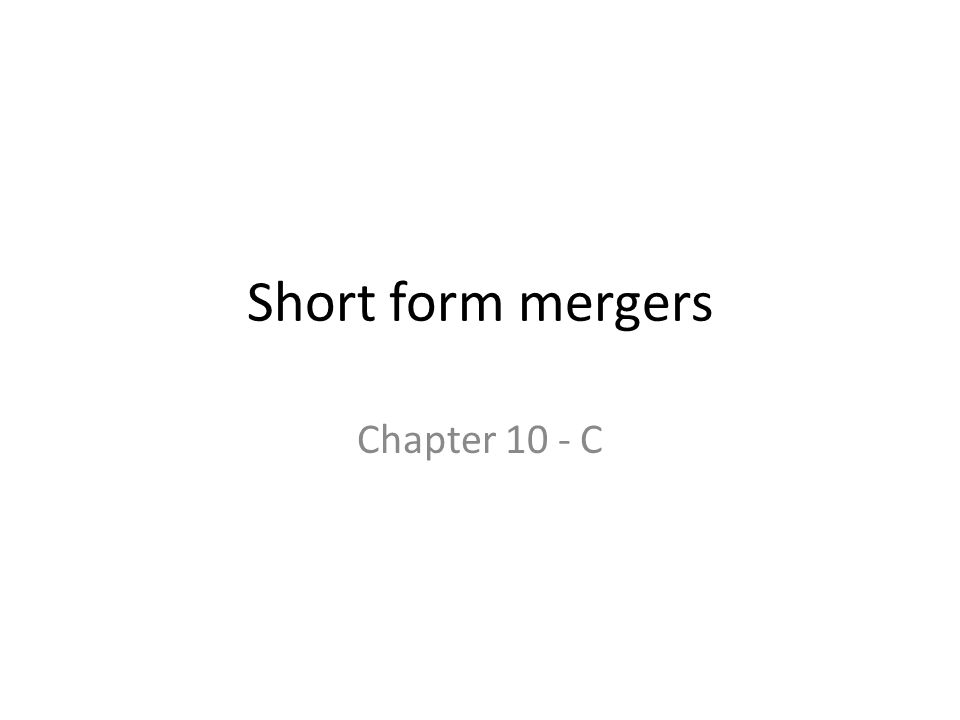 Short form mergers Chapter 10 - C