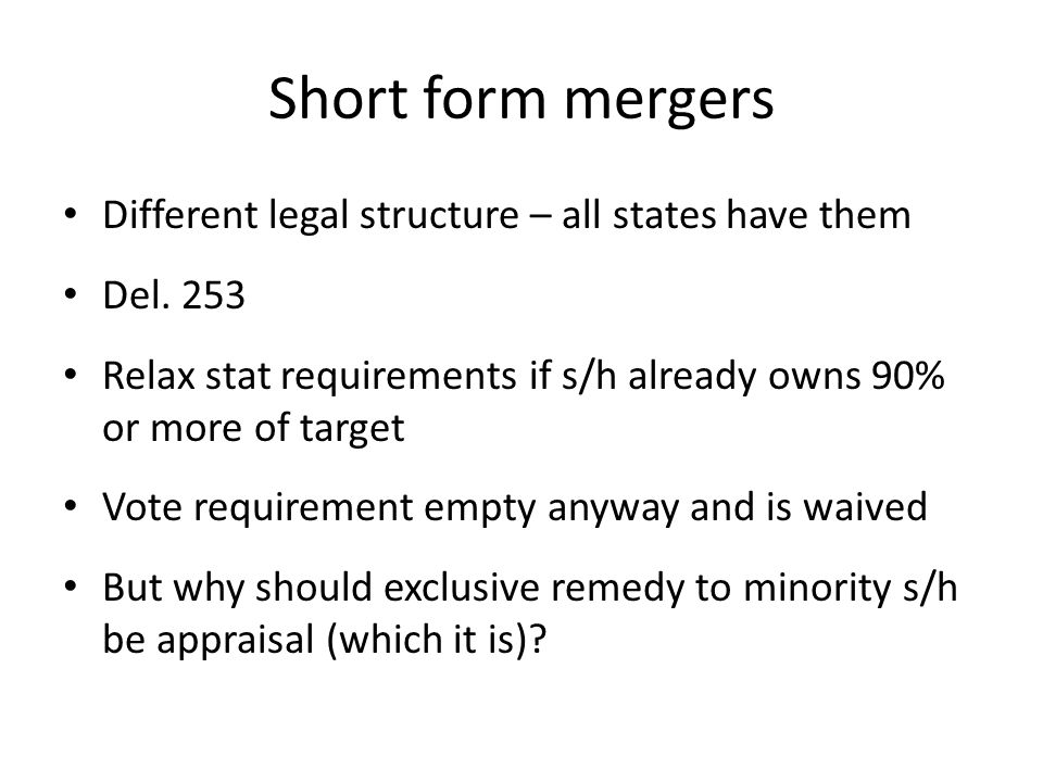 Short form mergers Different legal structure – all states have them
