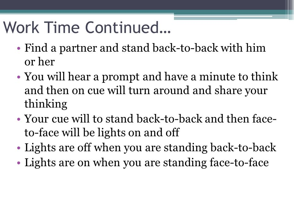 Work Time Continued… Find a partner and stand back-to-back with him or her.