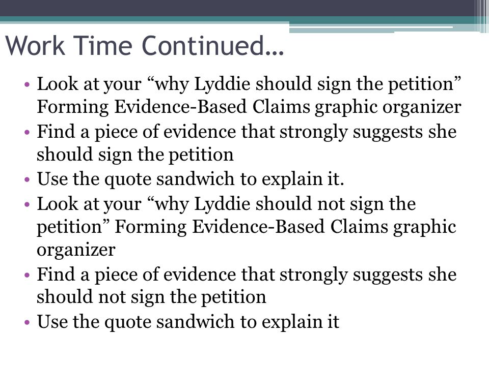 Work Time Continued… Look at your why Lyddie should sign the petition Forming Evidence-Based Claims graphic organizer.