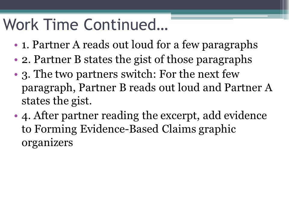 Work Time Continued… 1. Partner A reads out loud for a few paragraphs