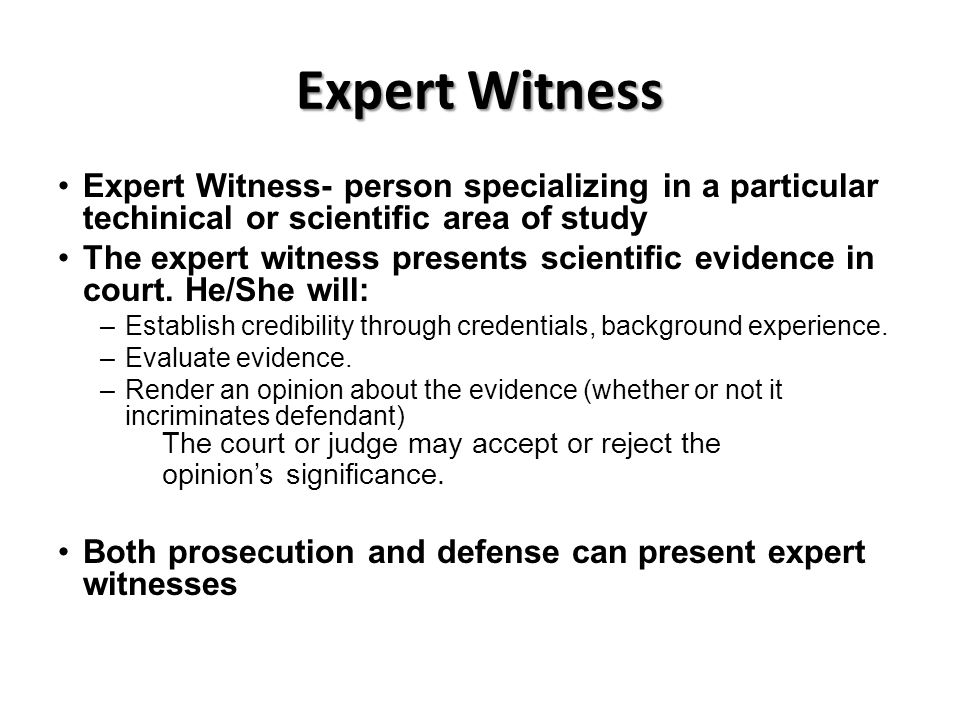 Expert Witness Expert Witness- person specializing in a particular techinical or scientific area of study.