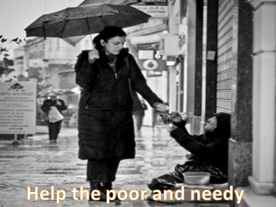 Help the poor and needy Help the poor and needy