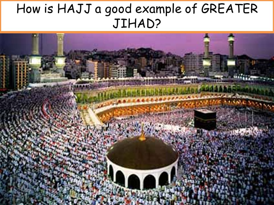 How is HAJJ a good example of GREATER JIHAD
