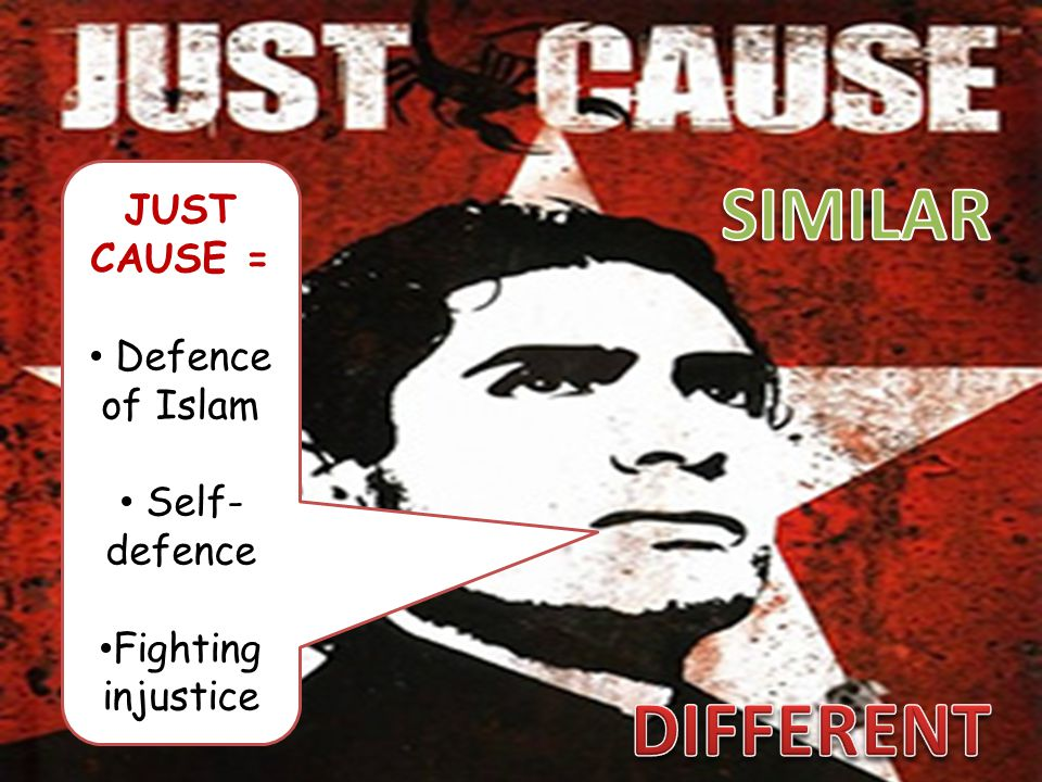 SIMILAR DIFFERENT JUST CAUSE = Defence of Islam Self-defence